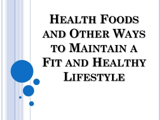 Health Foods and Other Ways to Maintain a Fit and Healthy Li