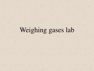 Weighing gases lab