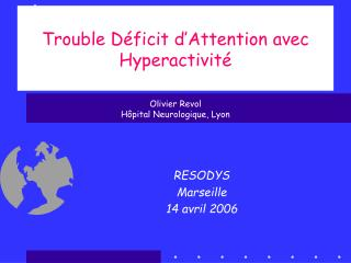 Trouble D ficit d Attention avec Hyperactivit    Olivier Revol H pital Neurologique, Lyon