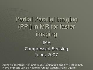 Partial Parallel imaging PPI in MR for faster imaging