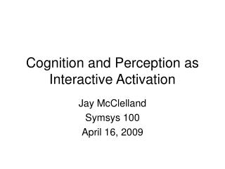 Cognition and Perception as Interactive Activation