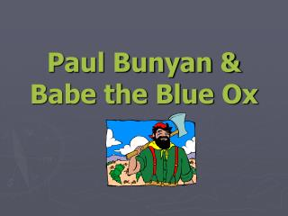 Paul Bunyan  Babe the Blue Ox
