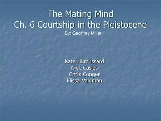 The Mating Mind Ch. 6 Courtship in the Pleistocene