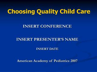 INSERT CONFERENCE    INSERT PRESENTER S NAME  INSERT DATE   American Academy of Pediatrics 2007