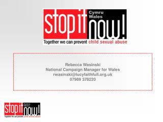 Rebecca Wasinski National Campaign Manager for Wales rwasinskilucyfaithfull.uk 07989 378220