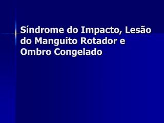 Síndrome do Impacto, Lesão do Manguito Rotador e Ombro Conge