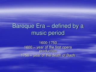 Baroque Era   defined by a music period