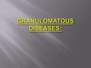 Granulomatous Diseases: