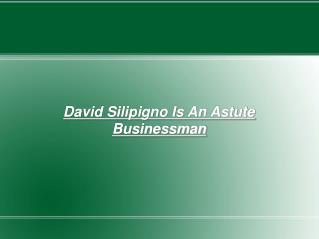 david silipigno is an astute businessman