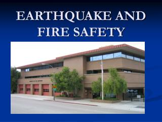 EARTHQUAKE AND FIRE SAFETY