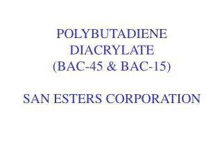 POLYBUTADIENE DIACRYLATE BAC-45  BAC-15 SAN ESTERS ...