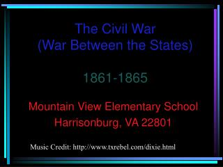 The Civil War War Between the States 1861-1865