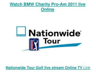 watch bmw charity pro-am 2011 nationwide tour golf tournamen