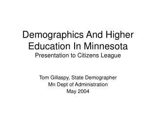 Demographics And Higher Education In Minnesota Presentation to Citizens League