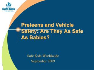 Preteens and Vehicle Safety: Are They As Safe As Babies