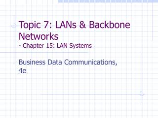 Topic 7: LANs  Backbone Networks - Chapter 15: LAN Systems