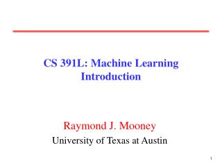 CS 391L: Machine Learning Introduction