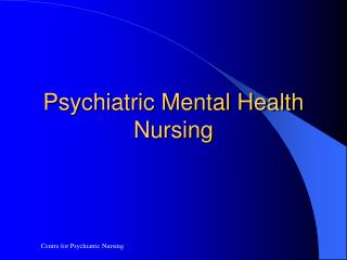 Psychiatric Mental Health Nursing Presentation