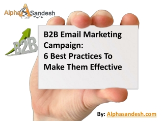 B2B Email Marketing Campaign: 6 Best Practices To Make Them