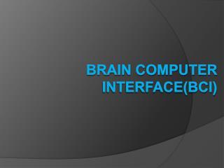 BRAIN COMPUTER INTERFACEBCI