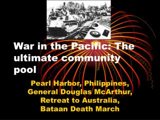 War in the Pacific: The ultimate community pool