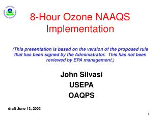 8-Hour Ozone NAAQS Implementation  This presentation is based on the version of the proposed rule that has been signed b