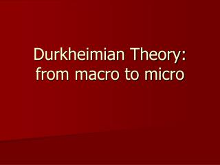 Durkheimian Theory: from macro to micro