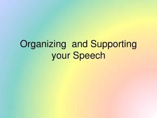 Organizing and Supporting your Speech