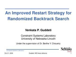 An Improved Restart Strategy for Randomized Backtrack Search    Venkata P. Guddeti  Constraint Systems Laboratory Univer