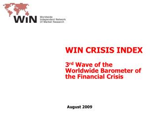 WIN CRISIS INDEX   3rd Wave of the Worldwide Barometer of the Financial Crisis      August 2009
