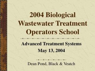 2004 Biological Wastewater Treatment Operators School