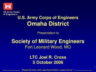 U.S. Army Corps of Engineers Omaha District  Presentation to   Society of Military Engineers Fort Leonard Wood, MO    LT