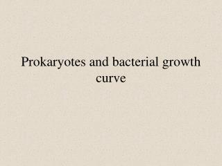 Prokaryotes and bacterial growth curve