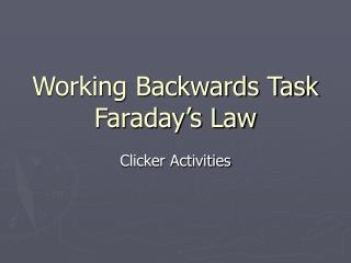 Working Backwards Task Faraday s Law