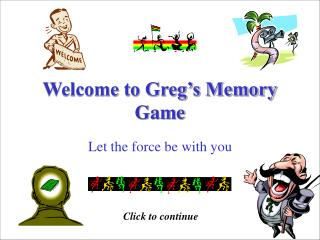 Welcome to Greg s Memory Game