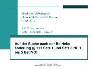 Workshop Arbeitsrecht Humboldt Universit t Berlin 07.05.2010  RA Nils Kummert Betz   Dombek - Rakete
