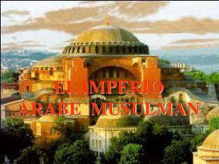 EL IMPERIO   RABE  MUSULMAN