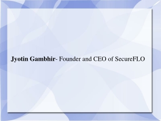 Jyotin Gambhir: Founder and CEO of SecureFLO