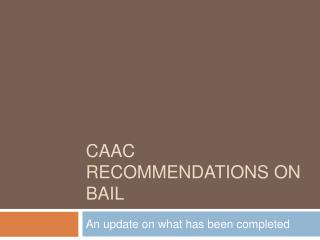 CAAC RECOMMENDATIONS ON BAIL