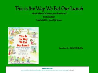 This is the Way We Eat Our Lunch A Book About Children Around the World By: Edith Baer Illustrated By:  Steve Bjorkman
