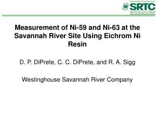 Measurement of Ni-59 and Ni-63 at the Savannah River Site Using Eichrom Ni Resin  D. P. DiPrete, C. C. DiPrete, and R. A