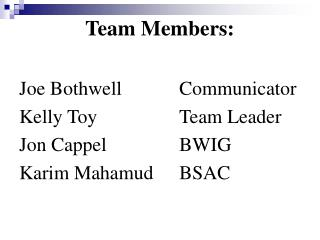Team Members:  Joe Bothwell   Communicator Kelly Toy   Team Leader Jon Cappel            BWIG Karim Mahamud  BSAC