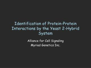 Identification of Protein-Protein Interactions by the Yeast 2 ...