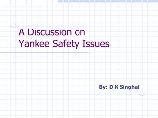 A Discussion on  Yankee Safety Issues