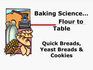 Baking Science     Flour to Table  Quick Breads, Yeast Breads  Cookies