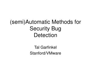 SemiAutomatic Methods for Security Bug  Detection