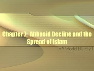 Chapter 7:  Abbasid Decline and the Spread of Islam