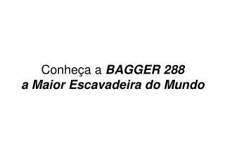 Conhe a a BAGGER 288 a Maior Escavadeira do Mundo