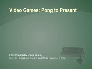 Video Games: Pong to Present
