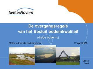 De overgangsregels  van het Besluit bodemkwaliteit droge bodems Platform toezicht bodembeheer    17 april 2008